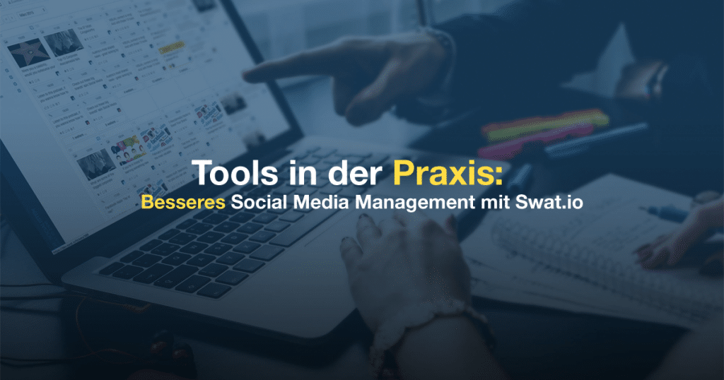 Tools in der Praxis — Besseres Social Media Management mit Swat.io