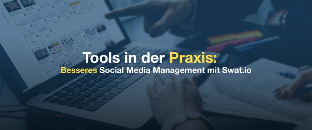 Tools in der Praxis — Besseres Social Media Management mit Swat.io 1